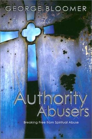 9780883687680: Authority Abusers: Breaking Free from Spiritual Abuse