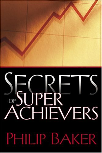 Secrets Of Super Achievers (9780883688069) by Philip Baker