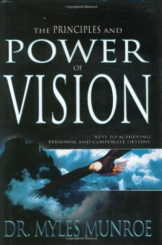 The Principles and Power of Vision: Munroe, Dr. Myles