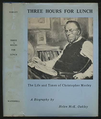 9780883700051: Three Hours for Lunch: The Life and Times of Christopher Morley, a Biography