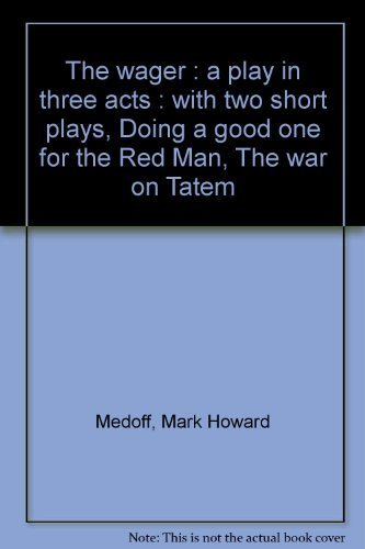 9780883710173: The wager : a play in three acts : with two short plays, Doing a good one for the Red Man, The war on Tatem