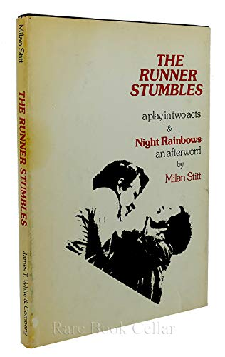 The runner stumbles : a play in two acts & Night rainbows : an afterword: Stitt, Milan