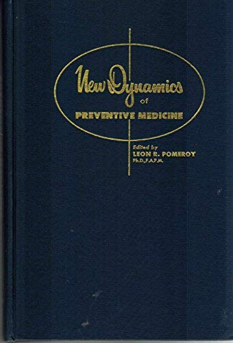 New Dynamics of Preventive Medicine.: Leon R. Pomeroy, PhD (editor)