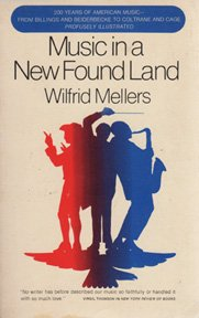 Music in a New Found Land: Two Hundred Years of American Music: Mellers, Wilfred