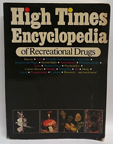 9780883730829: High Times Encyclopedia of Recreational Drugs: History, Uses, Growing Your Own, Religion and Magic, Herbal Highs, Aprhodesiacs, Pharmaceuticals, Wonder Drugs, Psychedelics, Culture Heroes, Smuggling