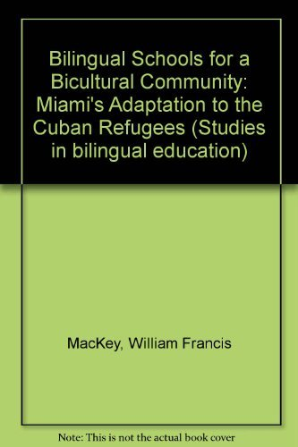 Bilingual Schools for a Bicultural Community: Miami's Adaptation to the Cuban Refugees: Mackey...