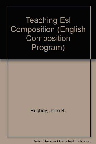 Teaching Esl Composition: Principles and Techniques: Hughey, Jane B.