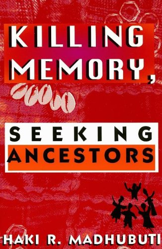 Killing Memory, Seeking Ancestors: Madhubuti, Haki R