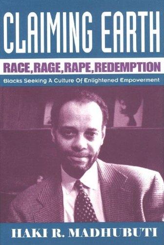 Claiming Earth: Race, Rage, Rape, Redemption: Blacks: Madhubuti, Haki R