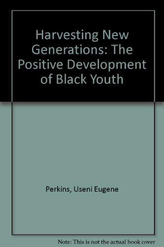 Harvesting New Generations: The Positive Development of: Useni Eugene Perkins