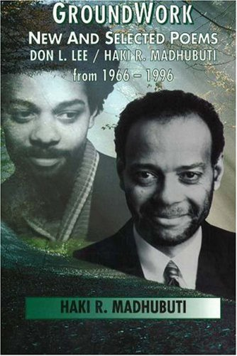 9780883781722: Groundwork: New and Selected Poems, Don L. Lee/Haki R. Madhubuti from 1966 - 1996