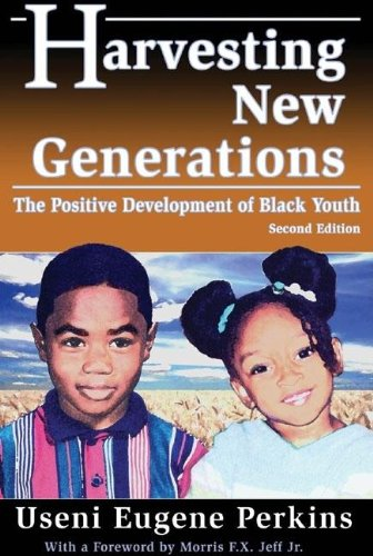 Harvesting New Generations : The Positive Development: Useni Eugene Perkins