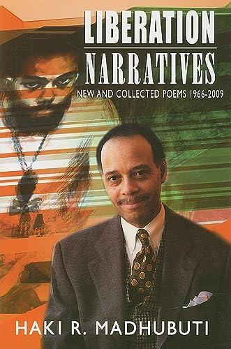 Liberation Narratives: New and Collected Poems: 1966-2009: Madhubuti, Haki R.