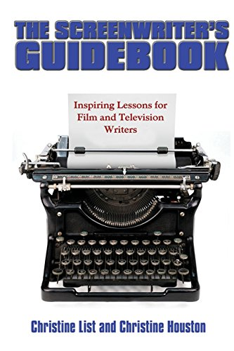 The Screenwriter s Guidebook: Inspiring Lessons in: Christine List, Christine