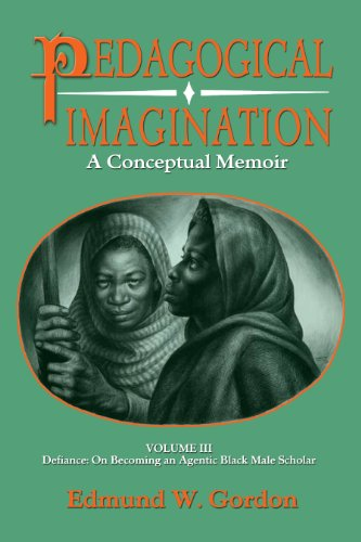 Pedagogical Imagination: Volume III: Defiance: On Becoming an Agentic Black Male Scholar: Gordon, ...