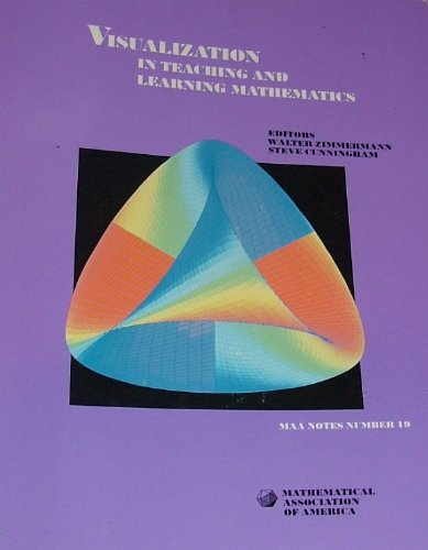 Visualization in Teaching and Learning Mathematics: A: Walter Zimmerman; Editor-Steve