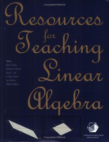 Resources for Teaching Linear Algebra (MAA Notes) (0883851504) by A. Duane Porter; Ann Watkins; Charles R. Johnson; David C. Lay; David Carlson
