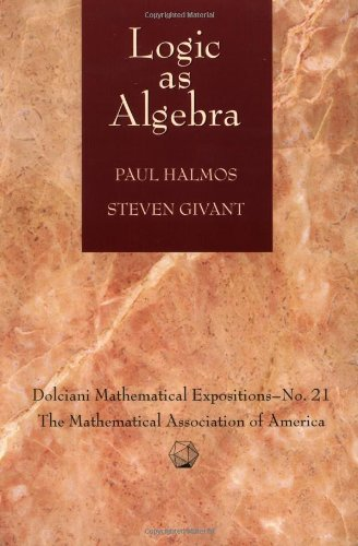 Logic as Algebra (Dolciani Mathematical Expositions): Paul Halmos; Steven Givant