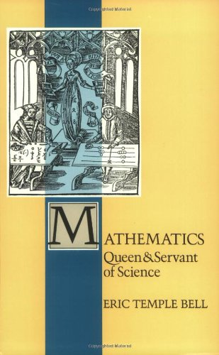 Mathematics : Queen and Servant of Science: E. T. Bell