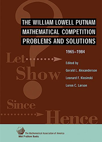 9780883854631: The William Lowell Putnam Mathematical Competition: Problems and Solutions 1965-1984