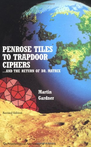 Penrose Tiles to Trapdoor Ciphers: And the Return of Dr Matrix (Spectrum) (0883855216) by Martin Gardner