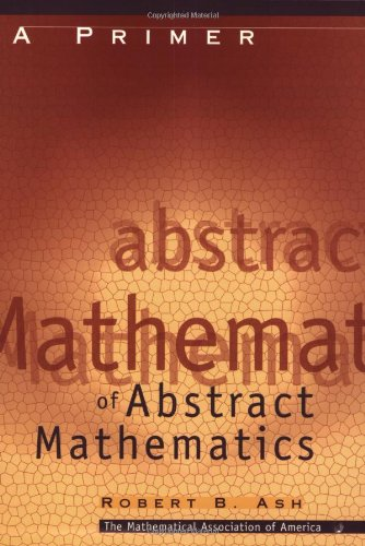 9780883857083: A Primer of Abstract Mathematics (Classroom Resource Materials)