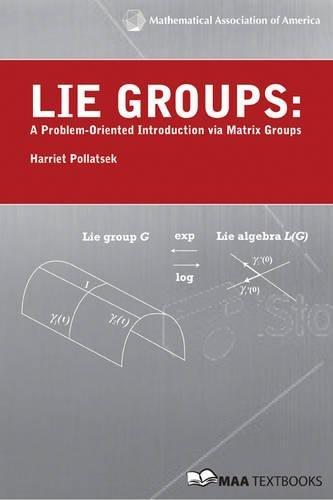 9780883857595: Lie Groups: A Problem Oriented Introduction via Matrix Groups (Mathematical Association of America Textbooks)