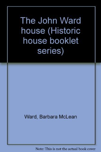 The John Ward house (Historic house booklet: Ward, Barbara McLean