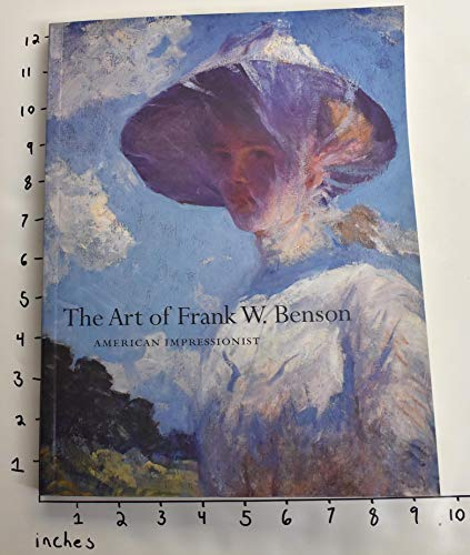 Art of Frank W. Benson: American Impressionist (Peabody Essex Museum Collections): Benson, Frank ...