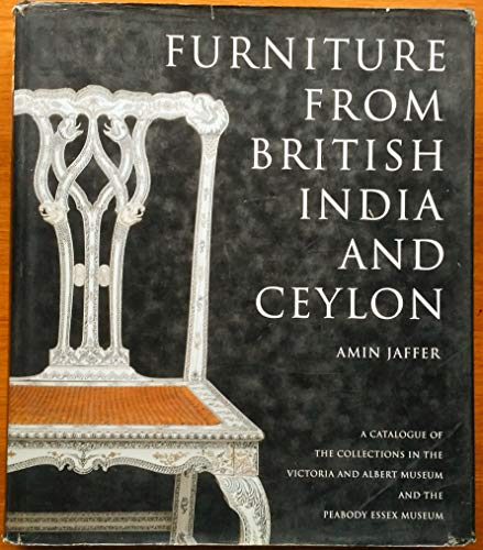 9780883891179: Furniture from British India and Ceylon: A Catalogue of the Collections in the Victoria and Albert Museum and the Peabody Essex Museum
