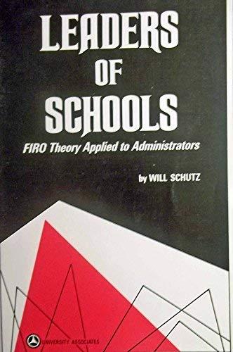 Leaders of Schools : FIRO Theory Applied: Will Schutz