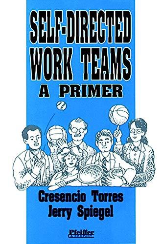 Self-Directed Work Teams: A Primer: Torres, Cresencio, Spiegel,