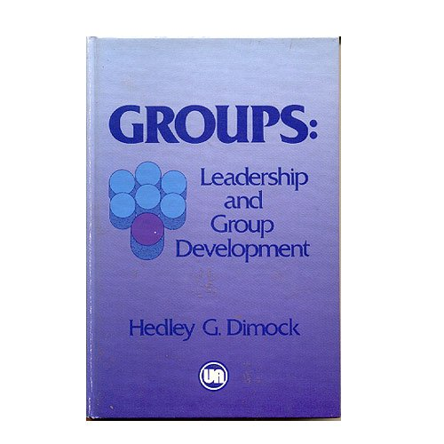 Groups: Leadership and Group Development: Dimock, Hedley G