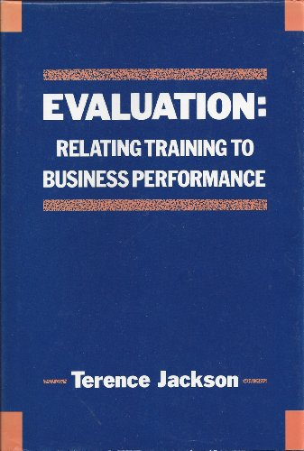 Evaluation: Relating Training to Business Performance: Jackson, Terence