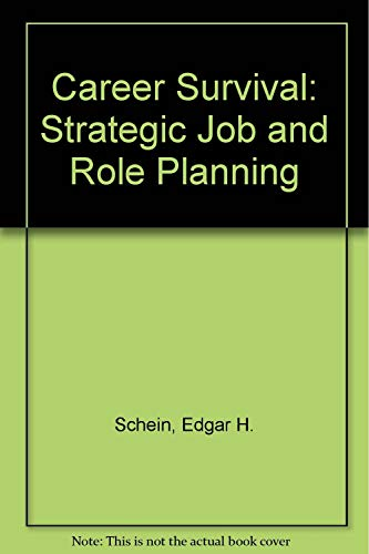 Career Survival: Strategic Job and Role Planning (9780883903742) by Schein, Edgar H.