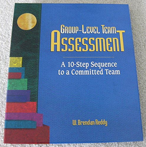 Group-Level Team Assessment: A 10-Step Sequence to a Committed Team: Reddy, W. Brendan