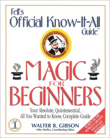 Fell's Magic for Beginners (Fell's Official Know-It-All: Gibson, Walter