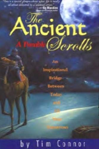 The Ancient Scrolls, a Parable: An Inspirational Bridge Between Today and All Your Tomorrows: Tim ...