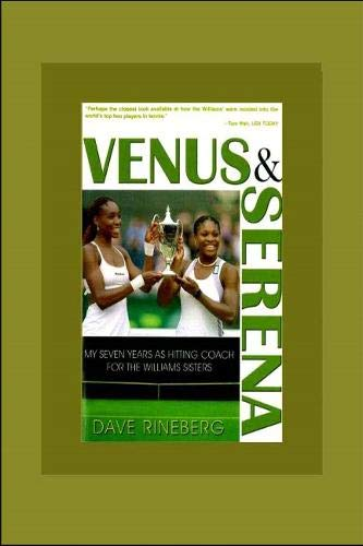Venus & Serena: My Seven Years as Hitting Coach for the Williams Sisters: Rineberg, Dave