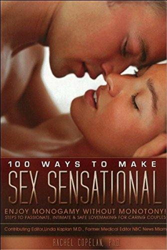 9780883911594: 100 Ways to Make Sex Sensational: Enjoy Monogamy without Monotony! Essential Steps to Passionate, Intimate and Safe Lovemaking for Caring Couples