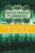 Investment Planning:How to Get Rich and Stay Rich: Young, Fred