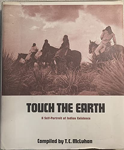 Touch the earth a self-portrait of Indian existence: MCLUHAN, T.C. compiler