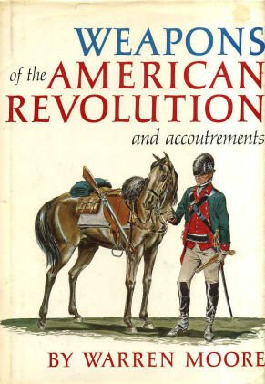 Weapons of the American Revolution : And accoutrements: Moore, Warren