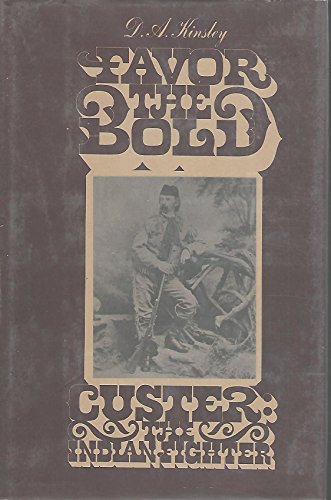 Favor the Bold: Custer: the Indian Fighter: Kinsley, D. A.