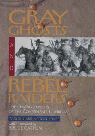 Gray Ghosts and Rebel Raiders: The Daring: Virgil Carrington Jones