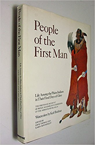 People of the First Man: Life Among the Plains Indians in Their Final Days of Glory, The Firsthand ...