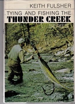 TYING AND FISHING THE THUNDER CREEK SERIES: Fulsher, Keith