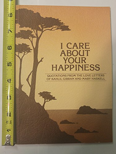 9780883960158: I Care About Your Happiness: Quotations from the Love Letters of Kahlil Gibran and Mary Haskell