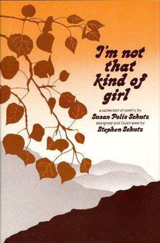 I'm Not That Kind of Girl: A: Schutz, Susan Polis