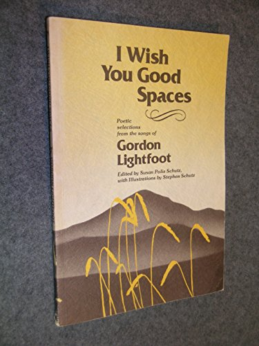 I wish you good spaces: Poetic selections from the songs of Gordon Lightfoot
